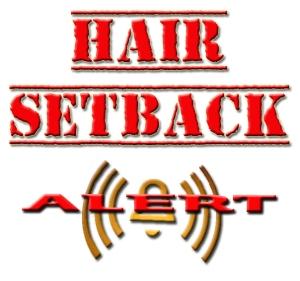 HAIR SETBACK ALERT